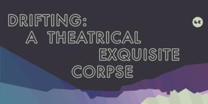 Drifting: A Theatrical Exquisite Corpse